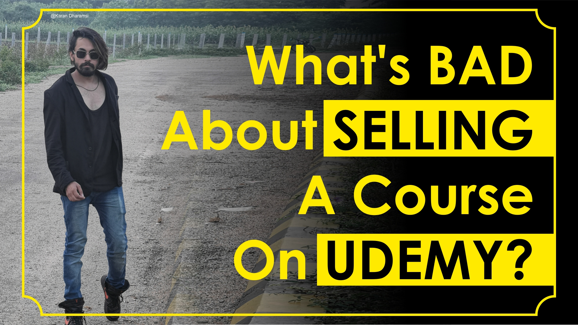 What's BAD About SELLING a Course on UDEMY Karan Dharamsi The Marketing Nerdz